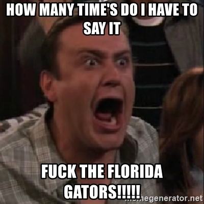 how-many-times-do-i-have-to-say-it-****-the-florida-gators.jpg